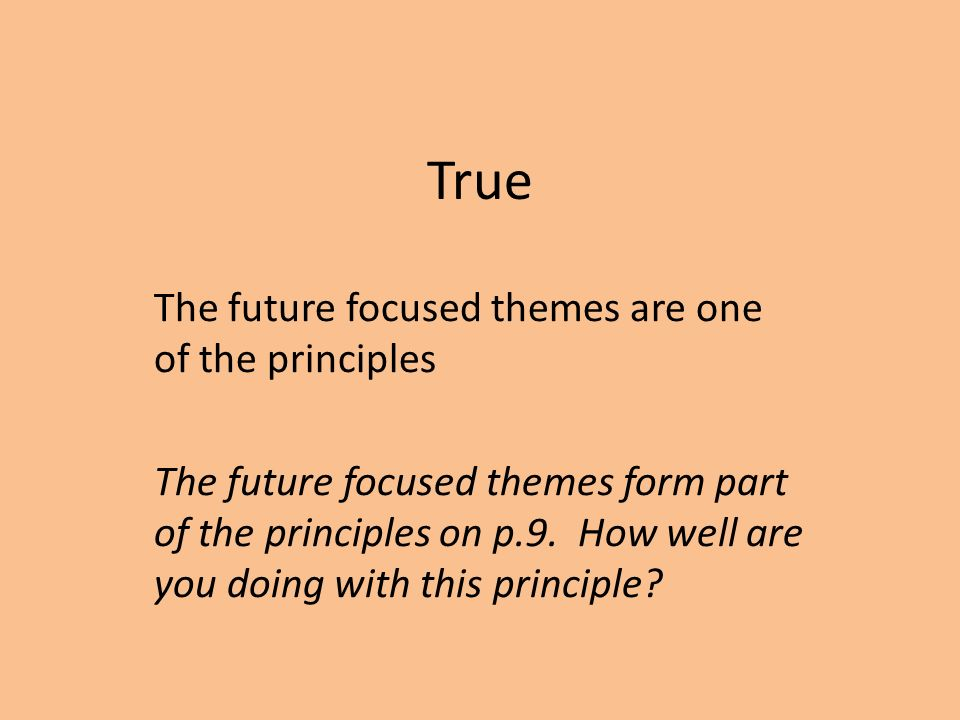 True The future focused themes are one of the principles The future focused themes form part of the principles on p.9.