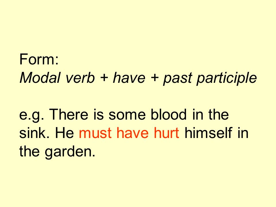 Form: Modal verb + have + past participle e.g. There is some blood in the sink.