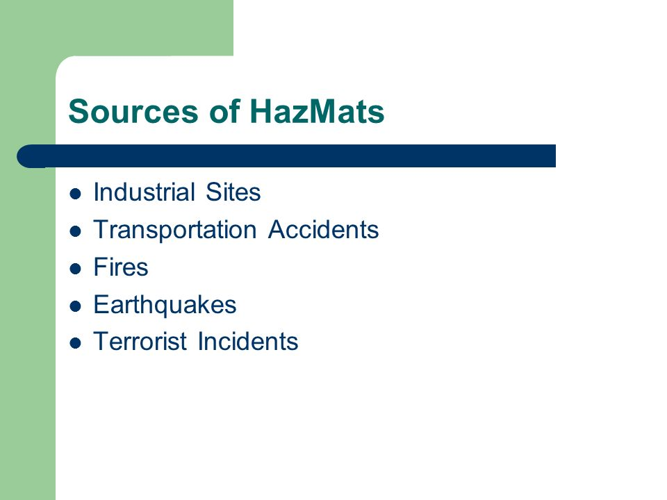 Sources of HazMats Industrial Sites Transportation Accidents Fires Earthquakes Terrorist Incidents