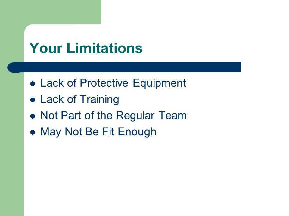 Your Limitations Lack of Protective Equipment Lack of Training Not Part of the Regular Team May Not Be Fit Enough