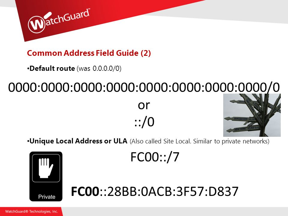 Common Address Field Guide (2) Default route (was /0) Unique Local Address or ULA (Also called Site Local.