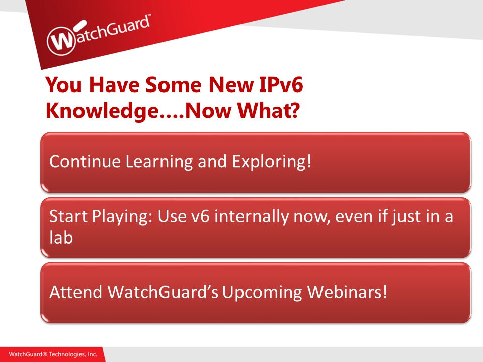 You Have Some New IPv6 Knowledge….Now What. Continue Learning and Exploring.