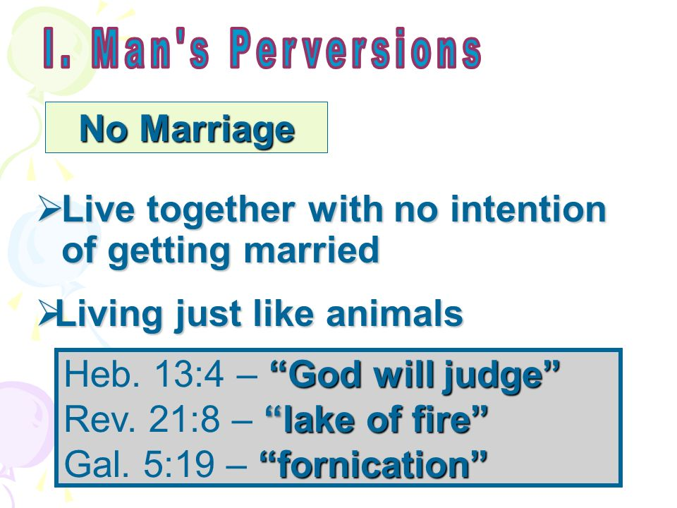 No Marriage Live together with no intention of getting married Live together with no intention of getting married Living just like animals Living just like animals God will judge Heb.