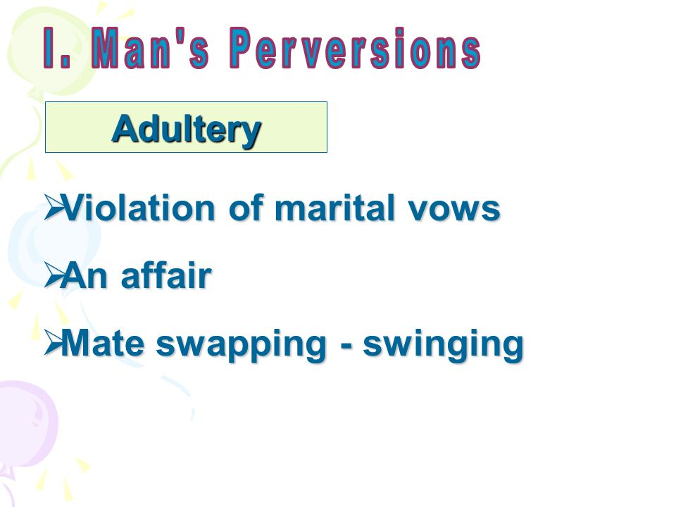 Adultery Violation of marital vows Violation of marital vows An affair An affair Mate swapping - swinging Mate swapping - swinging