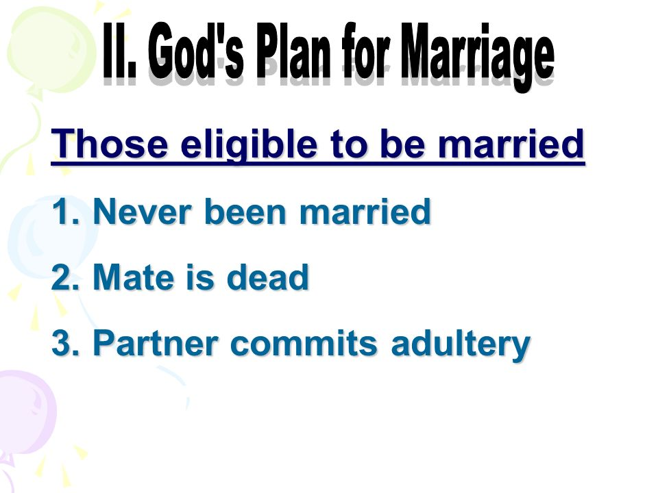 Those eligible to be married 1. Never been married 2. Mate is dead 3. Partner commits adultery
