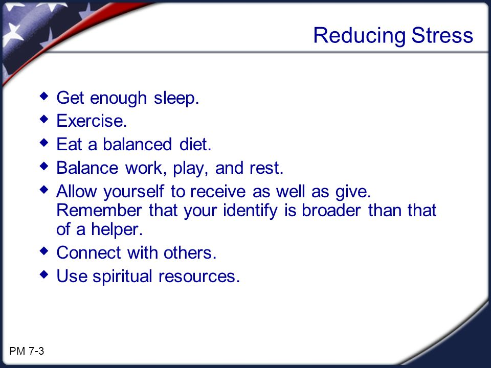 Reducing Stress Get enough sleep. Exercise. Eat a balanced diet.