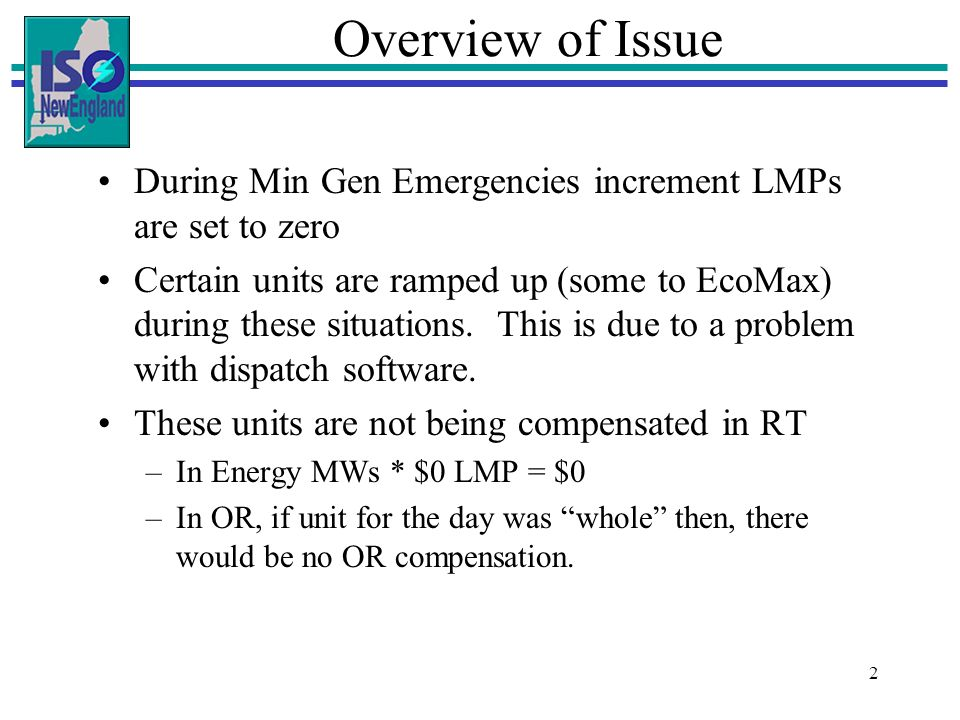 2 Overview of Issue During Min Gen Emergencies increment LMPs are set to zero Certain units are ramped up (some to EcoMax) during these situations.
