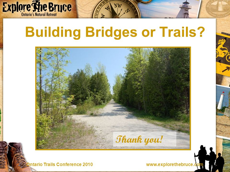 Trails Conference 2010 Building Bridges or Trails Thank you!