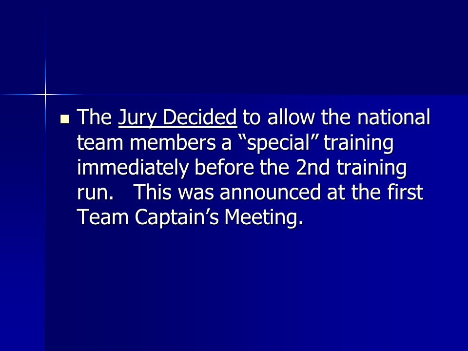 The Jury Decided to allow the national team members a special training immediately before the 2nd training run.