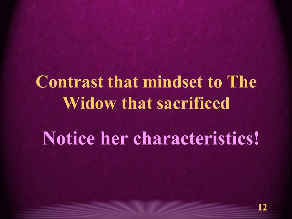 12 Contrast that mindset to The Widow that sacrificed Notice her characteristics!