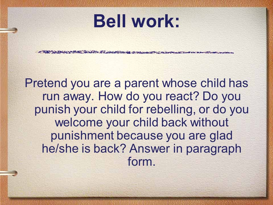 Bell work: Pretend you are a parent whose child has run away.