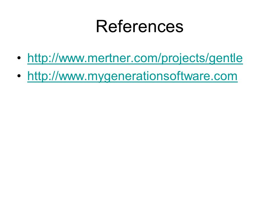 References http://www.mertner.com/projects/gentle http://www.mygenerationsoftware.com