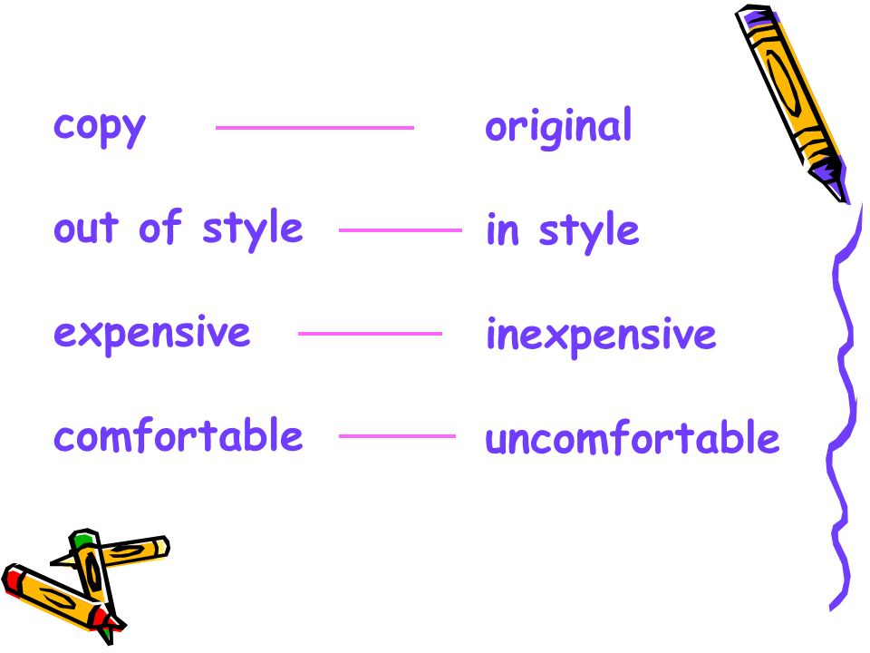 copy out of style expensive comfortable original in style inexpensive uncomfortable