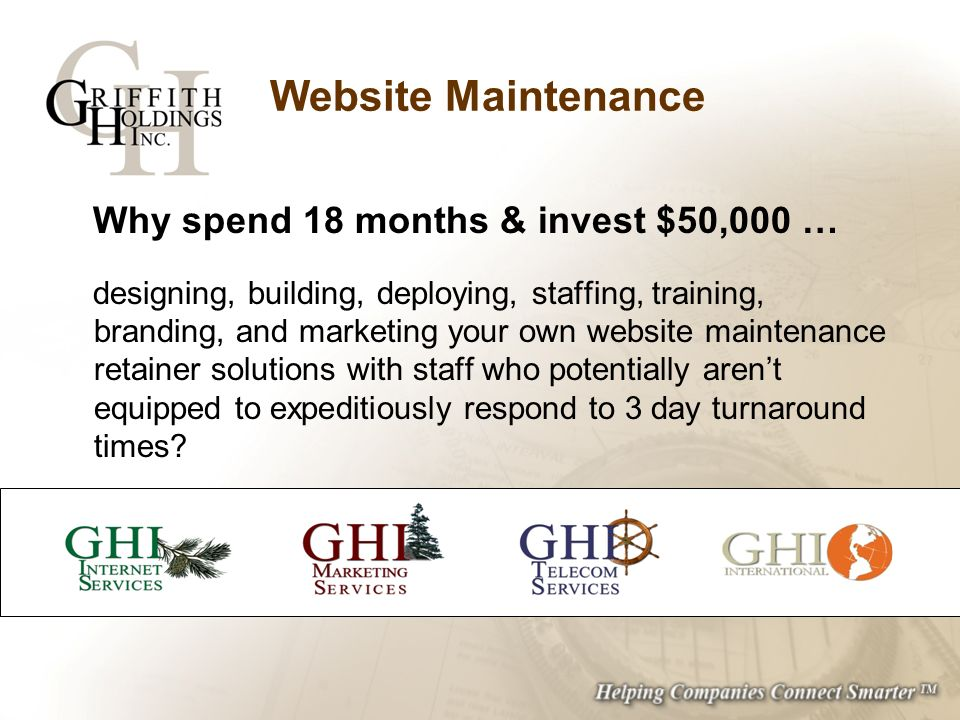 Website Maintenance Why spend 18 months & invest $50,000 … designing, building, deploying, staffing, training, branding, and marketing your own website maintenance retainer solutions with staff who potentially arent equipped to expeditiously respond to 3 day turnaround times