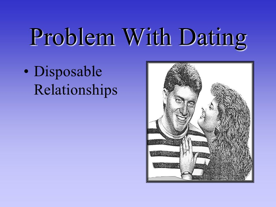 Problem With Dating Disposable Relationships