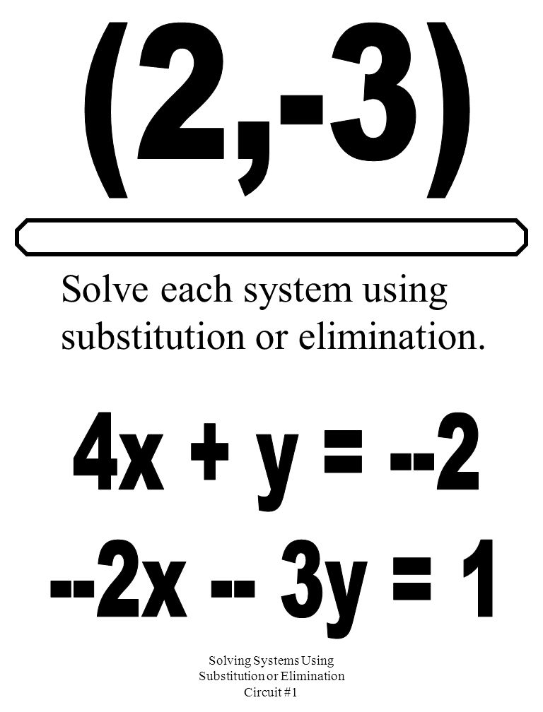 Solving Systems Using Substitution or Elimination Circuit #1 Solve each system using substitution or elimination.