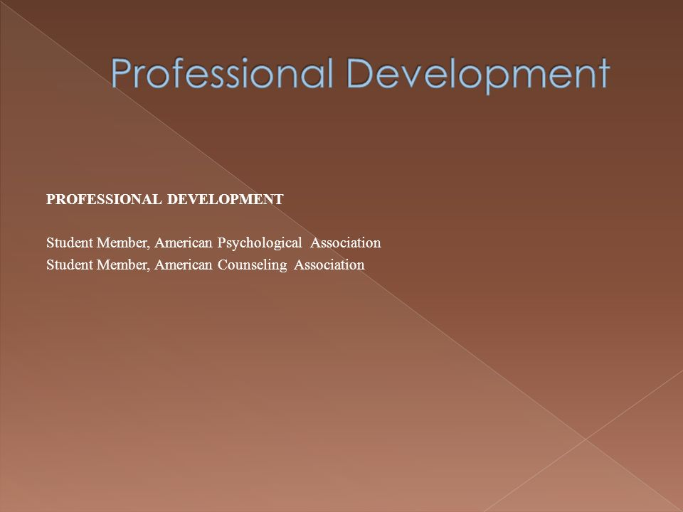 PROFESSIONAL DEVELOPMENT Student Member, American Psychological Association Student Member, American Counseling Association