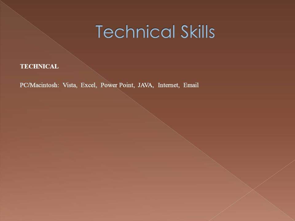 TECHNICAL PC/Macintosh: Vista, Excel, Power Point, JAVA, Internet, Email