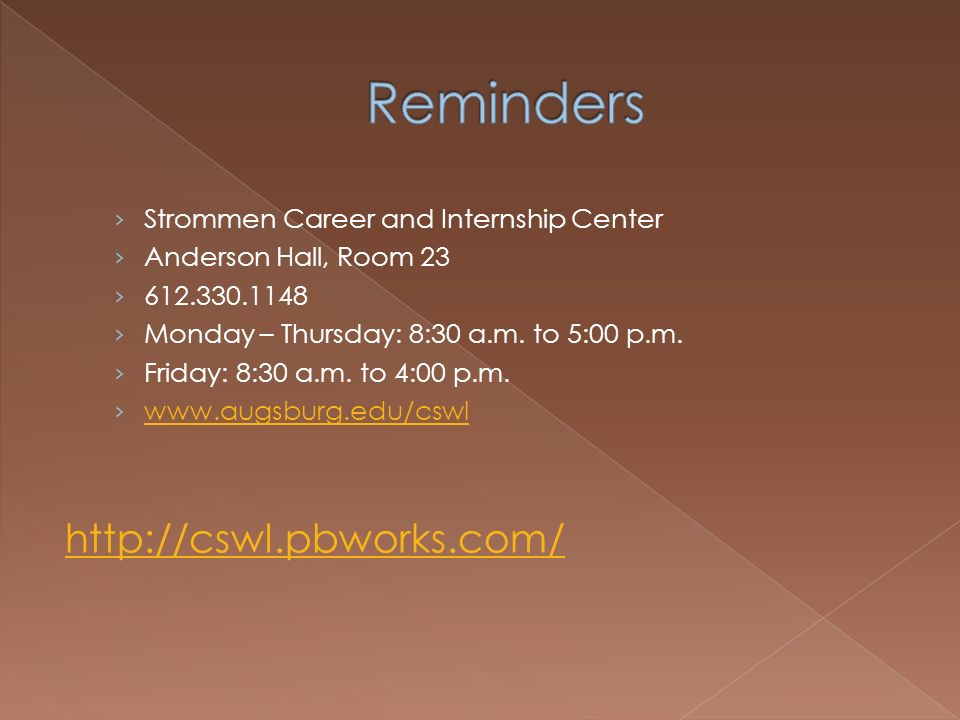 Strommen Career and Internship Center Anderson Hall, Room 23 612.330.1148 Monday – Thursday: 8:30 a.m.