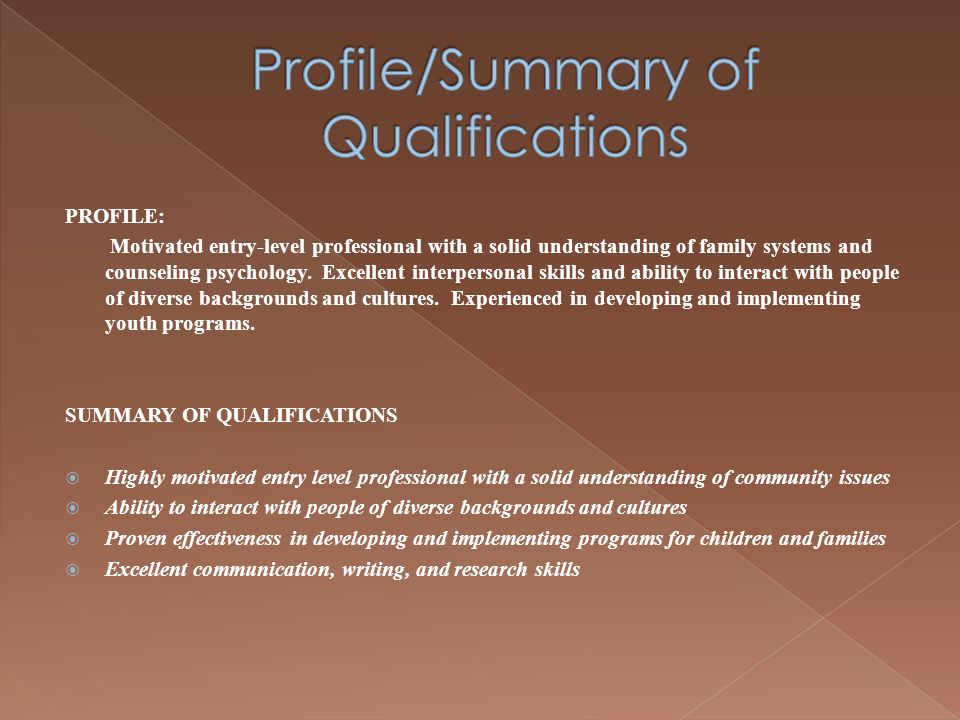 PROFILE: Motivated entry-level professional with a solid understanding of family systems and counseling psychology.
