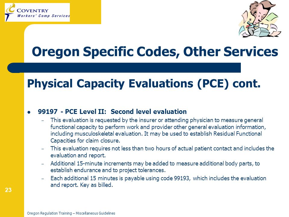 23 Oregon Regulation Training – Miscellaneous Guidelines Oregon Specific Codes, Other Services Physical Capacity Evaluations (PCE) cont.