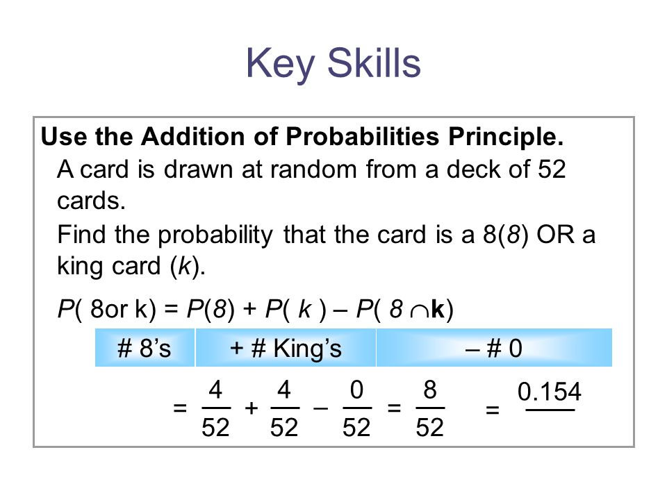 Key Skills Use the Addition of Probabilities Principle.