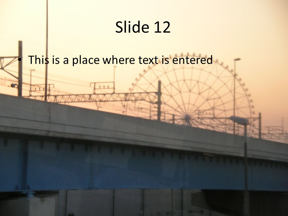 Slide 12 This is a place where text is entered