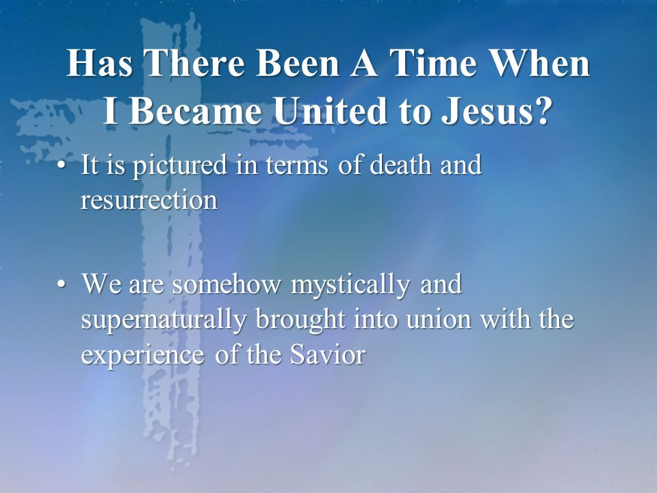 Has There Been A Time When I Became United to Jesus.