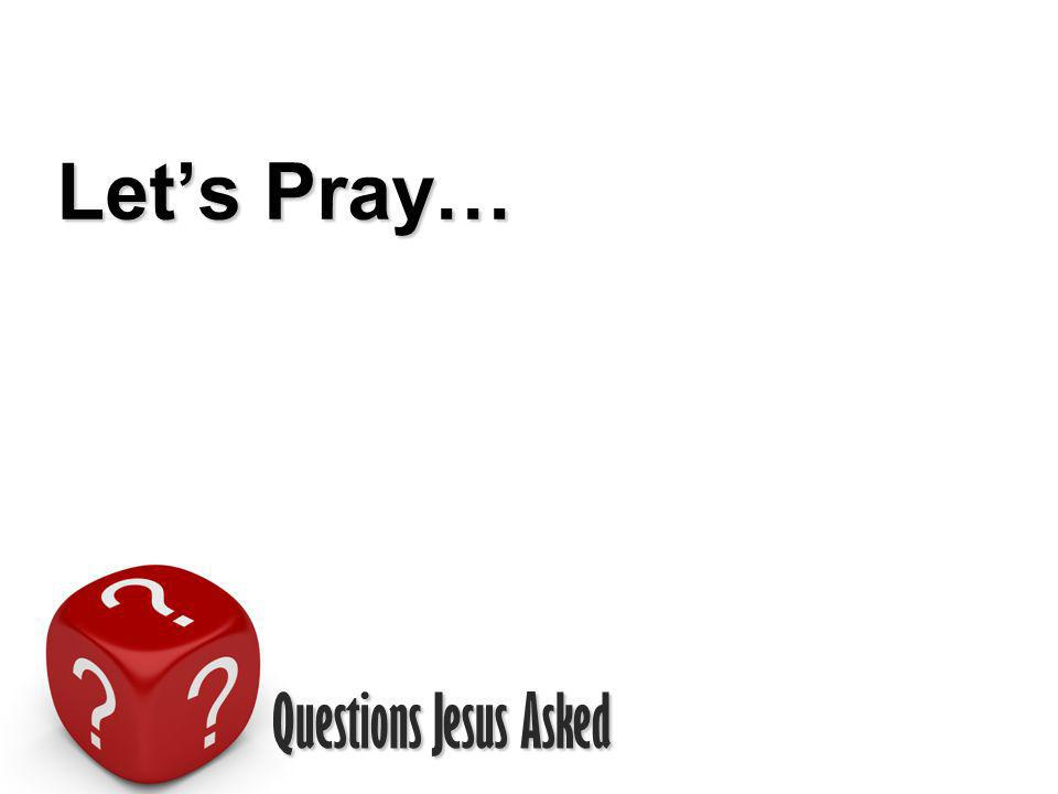 Questions Jesus Asked Lets Pray…