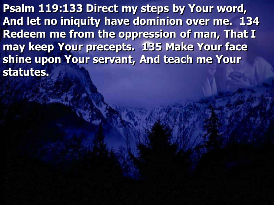 Psalm 119:133 Direct my steps by Your word, And let no iniquity have dominion over me.