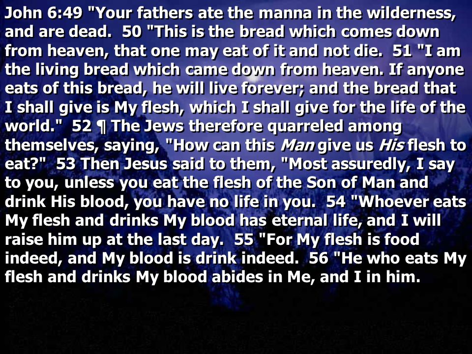 John 6:49 Your fathers ate the manna in the wilderness, and are dead.