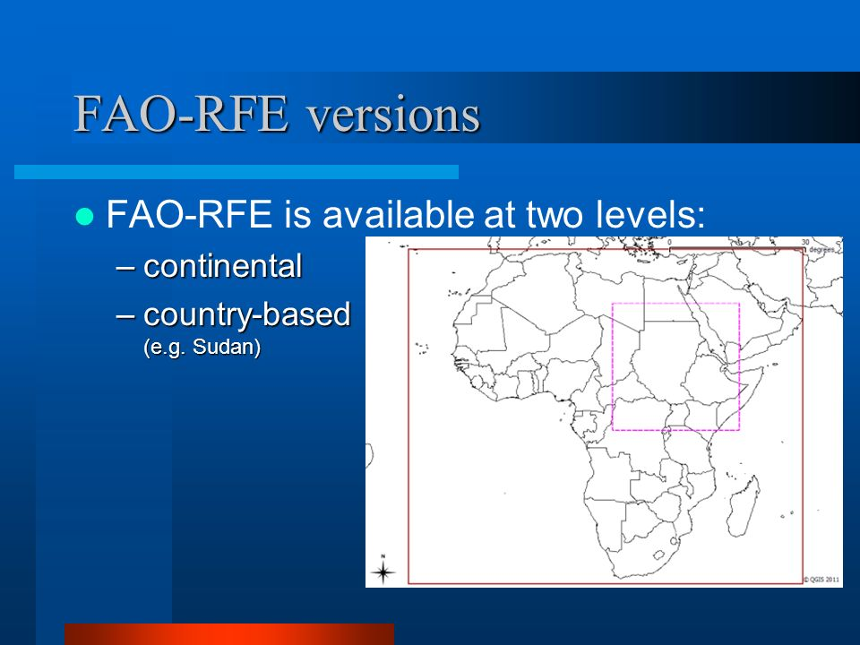 FAO-RFE versions FAO-RFE is available at two levels: –continental –country-based (e.g. Sudan)