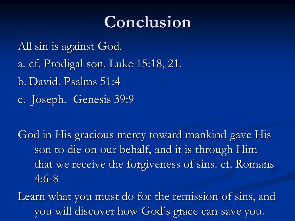 Conclusion All sin is against God. a.cf. Prodigal son.
