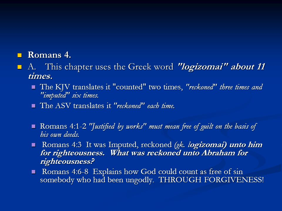 Romans 4. Romans 4. A.This chapter uses the Greek word logizomai about 11 times.