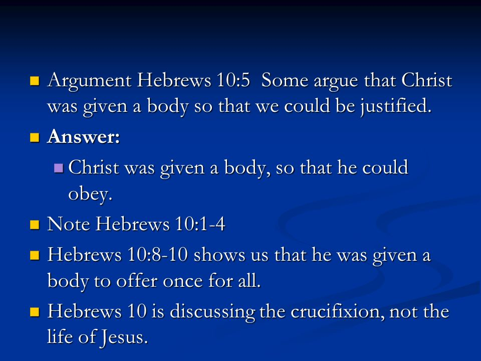 Argument Hebrews 10:5 Some argue that Christ was given a body so that we could be justified.