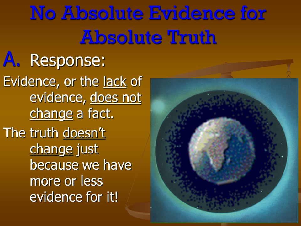 No Absolute Evidence for Absolute Truth A.