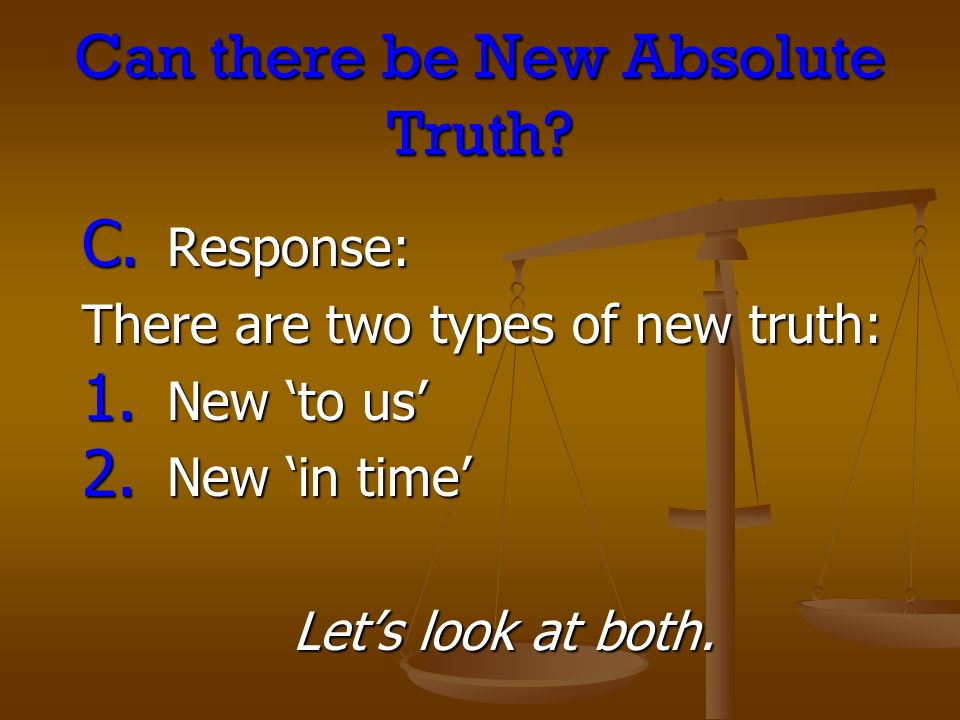 Can there be New Absolute Truth. C. Response: There are two types of new truth: 1.
