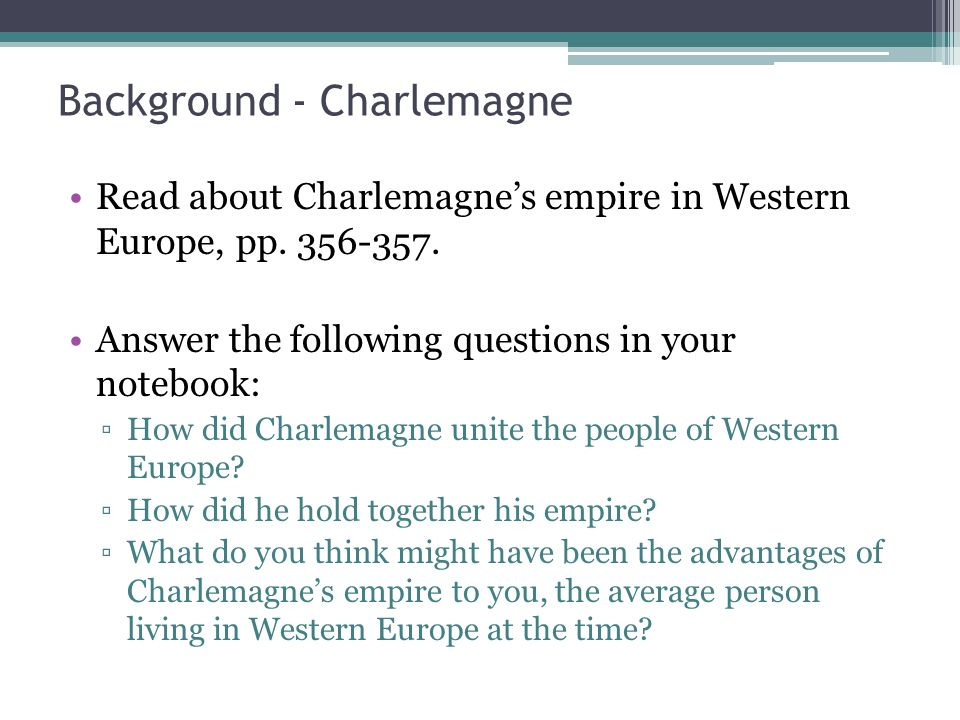 Background - Charlemagne Read about Charlemagnes empire in Western Europe, pp.