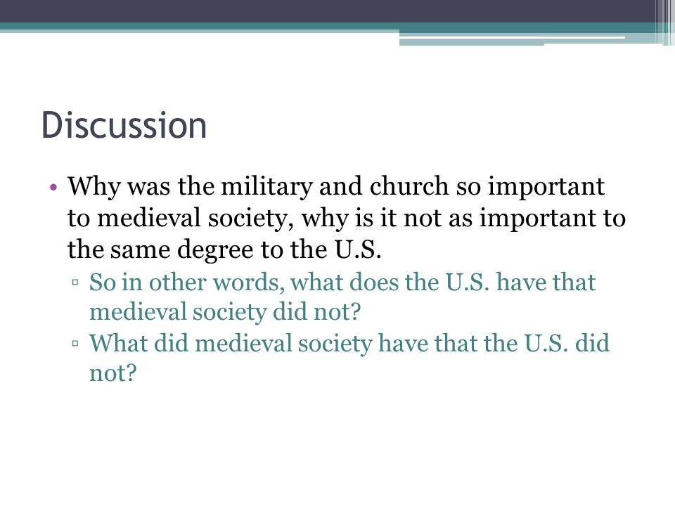 Discussion Why was the military and church so important to medieval society, why is it not as important to the same degree to the U.S.