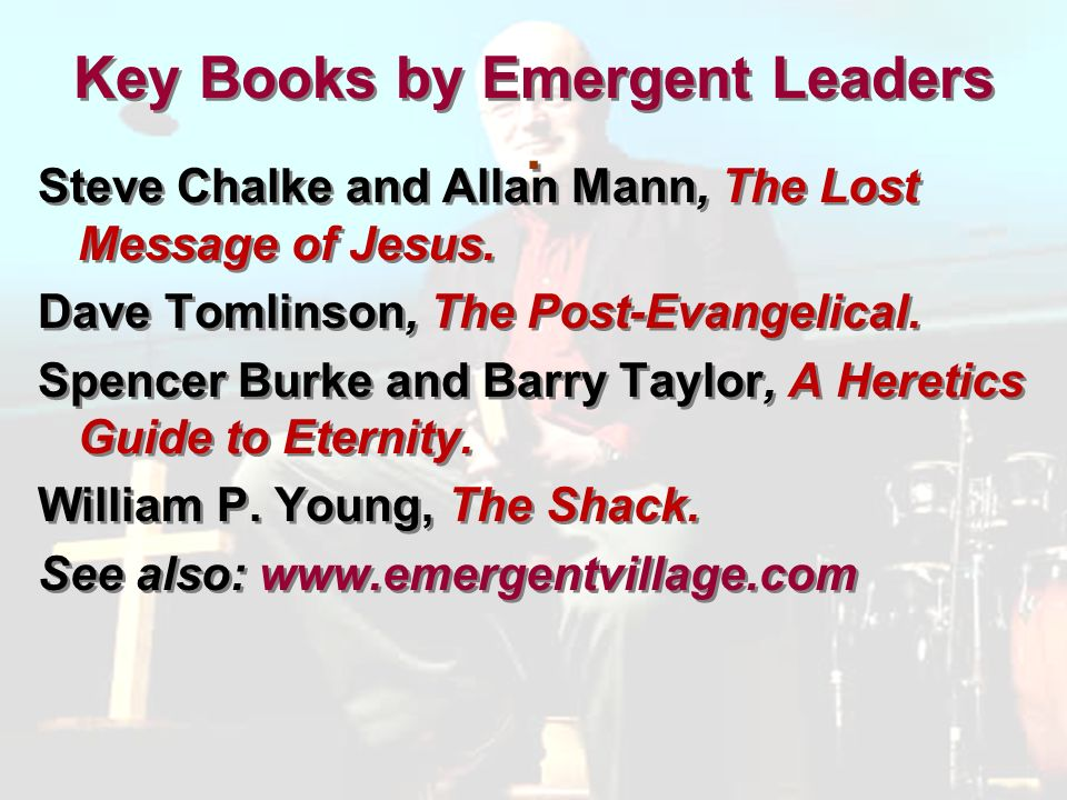 Key Books by Emergent Leaders. Steve Chalke and Allan Mann, The Lost Message of Jesus.
