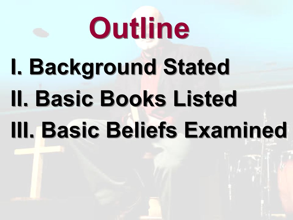 Outline I. Background Stated II. Basic Books Listed III.