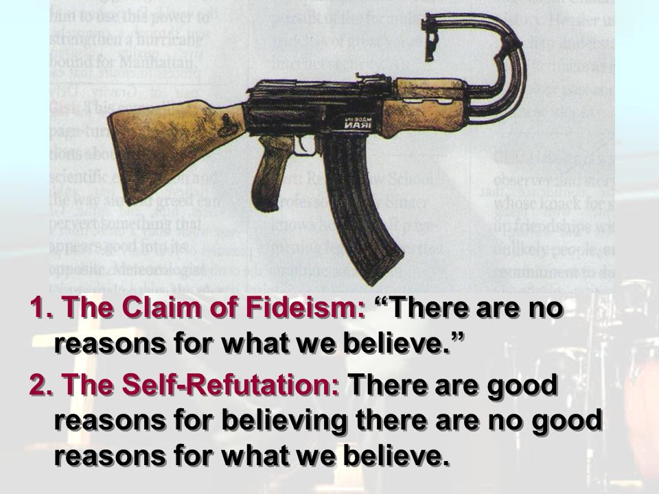 Pluralism 1. The Claim of Fideism: There are no reasons for what we believe.