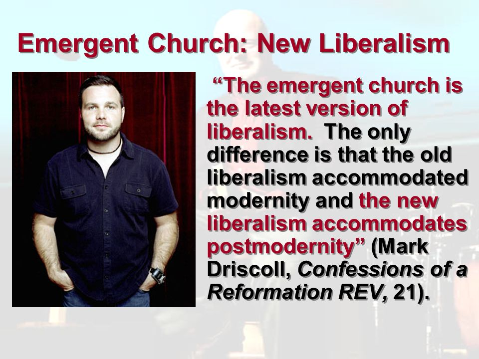 Emergent Church: New Liberalism The emergent church is the latest version of liberalism.