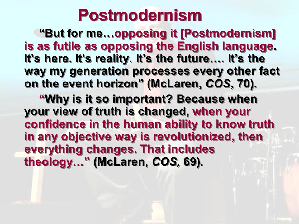 Postmodernism But for me…opposing it [Postmodernism] is as futile as opposing the English language.