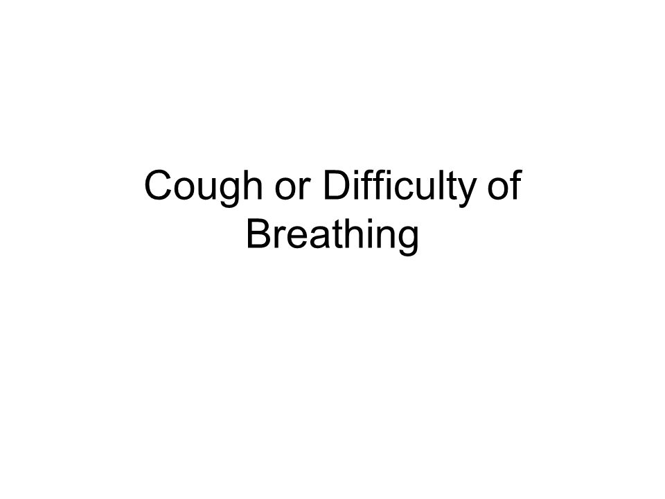 Cough or Difficulty of Breathing