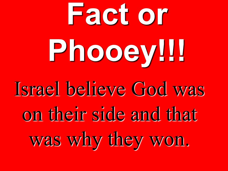 Israel believe God was on their side and that was why they won.