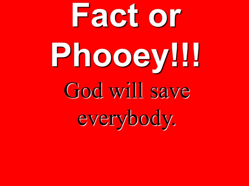 God will save everybody.