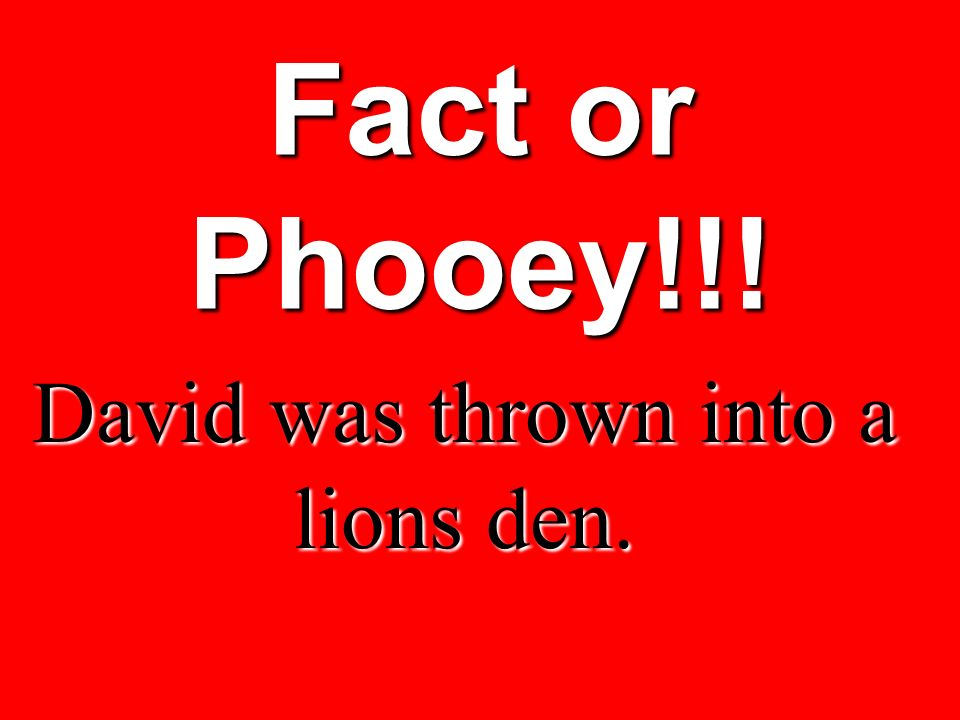 David was thrown into a lions den.