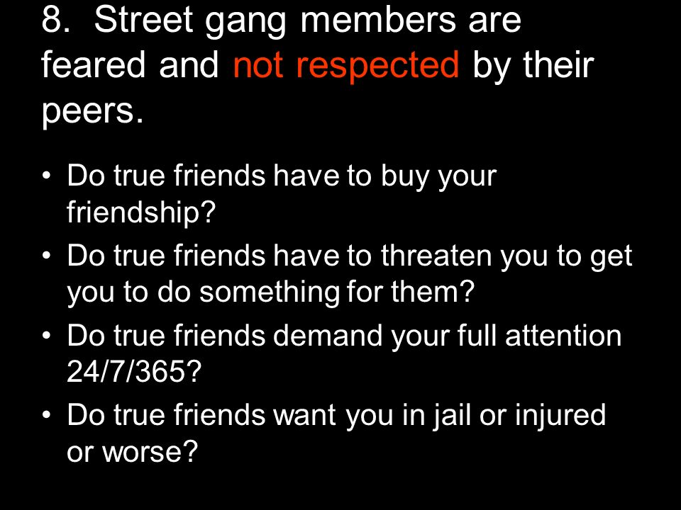 8. Street gang members are feared and not respected by their peers.