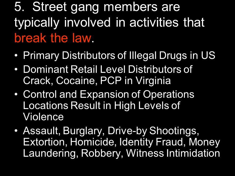 5. Street gang members are typically involved in activities that break the law.